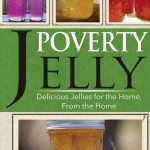 Book Review: Poverty Jelly: Delicious Jellies For the Home From the Home