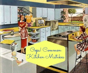 Oops! Are you making these common kitchen mistakes?