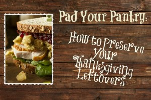 Pad Your Pantry: How to Preserve Your Thanksgiving Leftovers