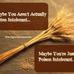Maybe You Aren't Actually Gluten Intolerant. Maybe You're Just Poison Intolerant.