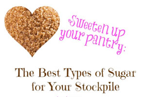 Sweeten Up Your Pantry: The Best Types of Sugar for Your Stockpile