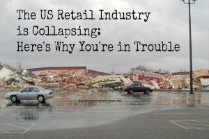 The US Retail Industry is Collapsing: Here's Why You're in Trouble