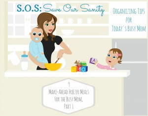 SOS: Simple Make-Ahead Freezer Meals For the Busy Mom, Part 1