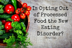 Is Opting Out of Processed Food the New Eating Disorder?