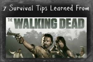 7 Survival Tips Learned from the Walking Dead