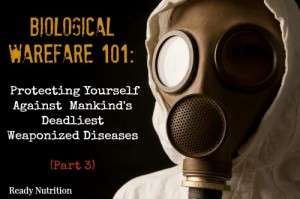 Biological Warfare: Protecting Yourself Against Mankind's Deadliest Weaponized Diseases (Part 3)