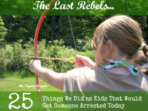The Last Rebels: 25 Things We Did as Kids That Would Get Someone Arrested Today