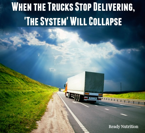When the Trucks Stop Delivering, 'The System' Will Collapse