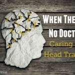When There Is No Doctor: Caring for Head Trauma