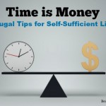 Time Is Money: 4 Frugal Tips for Self-Sufficient Living