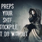 Three Preps Your SHTF Stockpile Cannot Do Without