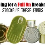 Prepping for a Full On Breakdown? Stockpile These Foods