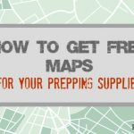 How To Get Free Maps For Your Prepping Supplies
