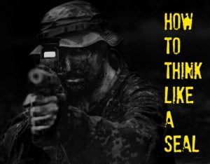 How To Think Like a SEAL: Training Exercises to Toughen Your Mind