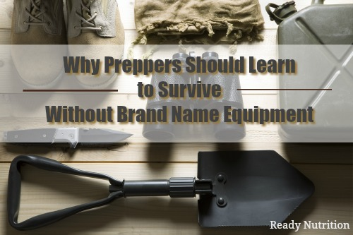 Why Preppers Should Learn to Survive Without Brand Name Equipment