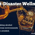 Post-Disaster Wellness: Why Drinking Alcohol in High Stress Environments Should Be Avoided