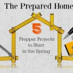 The Prepared Home: 5 Prepper Projects to Start in the Spring