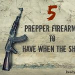 5 Prepper Firearms to Have When the SHTF