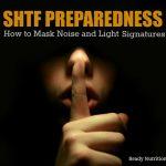 SHTF Preparedness: How to Mask Noise and Light Signatures