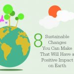 8 Sustainable Changes You Can Make That Will Have a Positive Impact on Earth