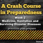 A Crash Course in Preparedness - Week 2 - Medicine, Sanitation, and Surviving Disaster Diseases