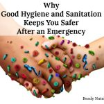 Why Good Hygiene and Sanitation Keeps You Safer After an Emergency