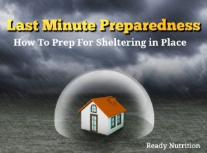 Last Minute Preparedness: How To Prep For Sheltering in Place
