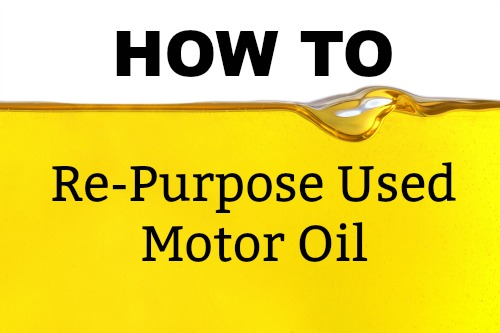 How To Re Purpose Used Motor Oil Survival