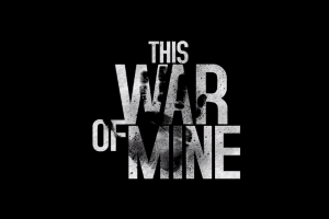 """Why """"This War of Mine"""" Is the Perfect Video Game for Preppers"""