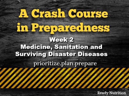 A Crash Course in Preparedness – Week 2 – Medicine, Sanitation, and Surviving Disaster Diseases